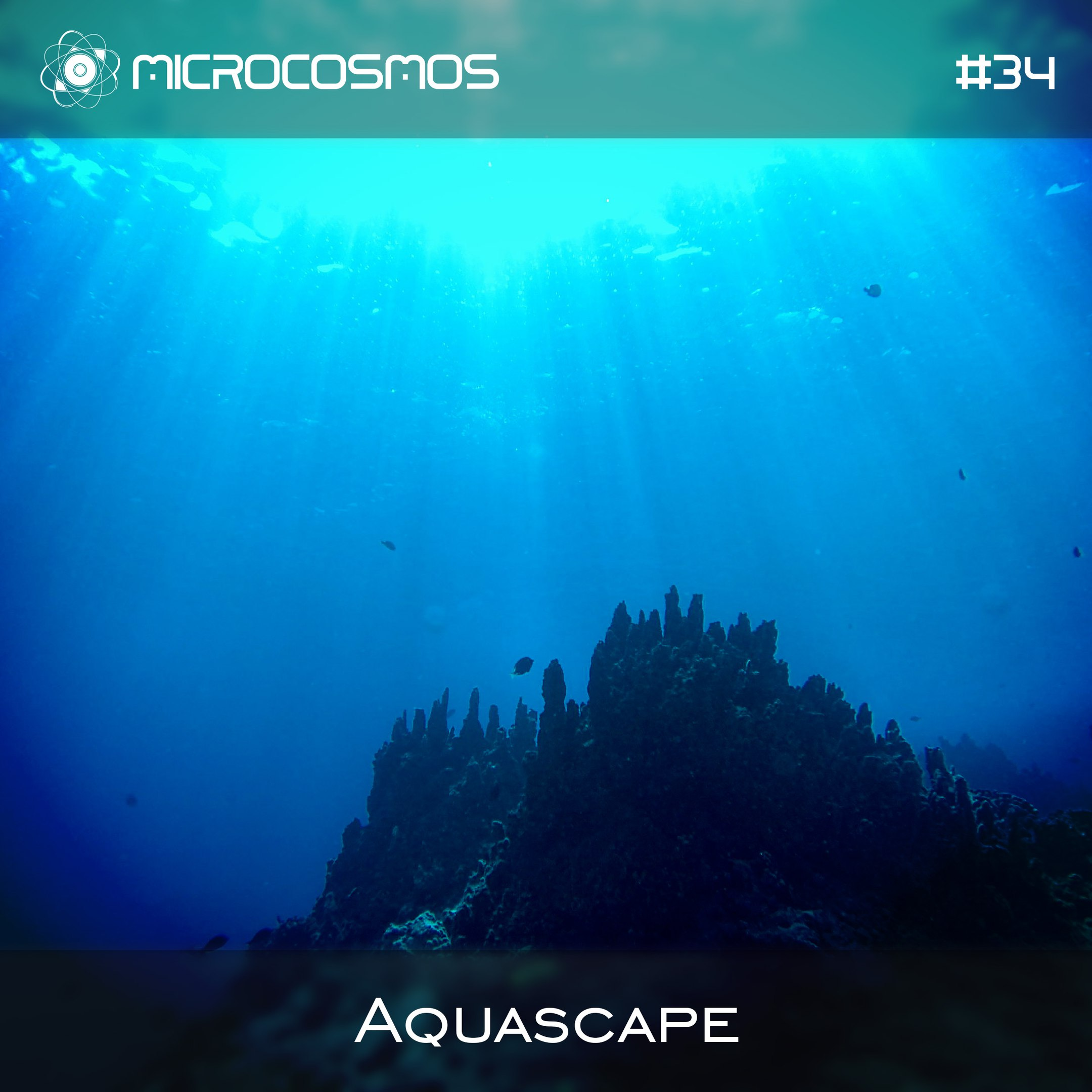 Aquascape — Microcosmos Chillout & Ambient Podcast 034