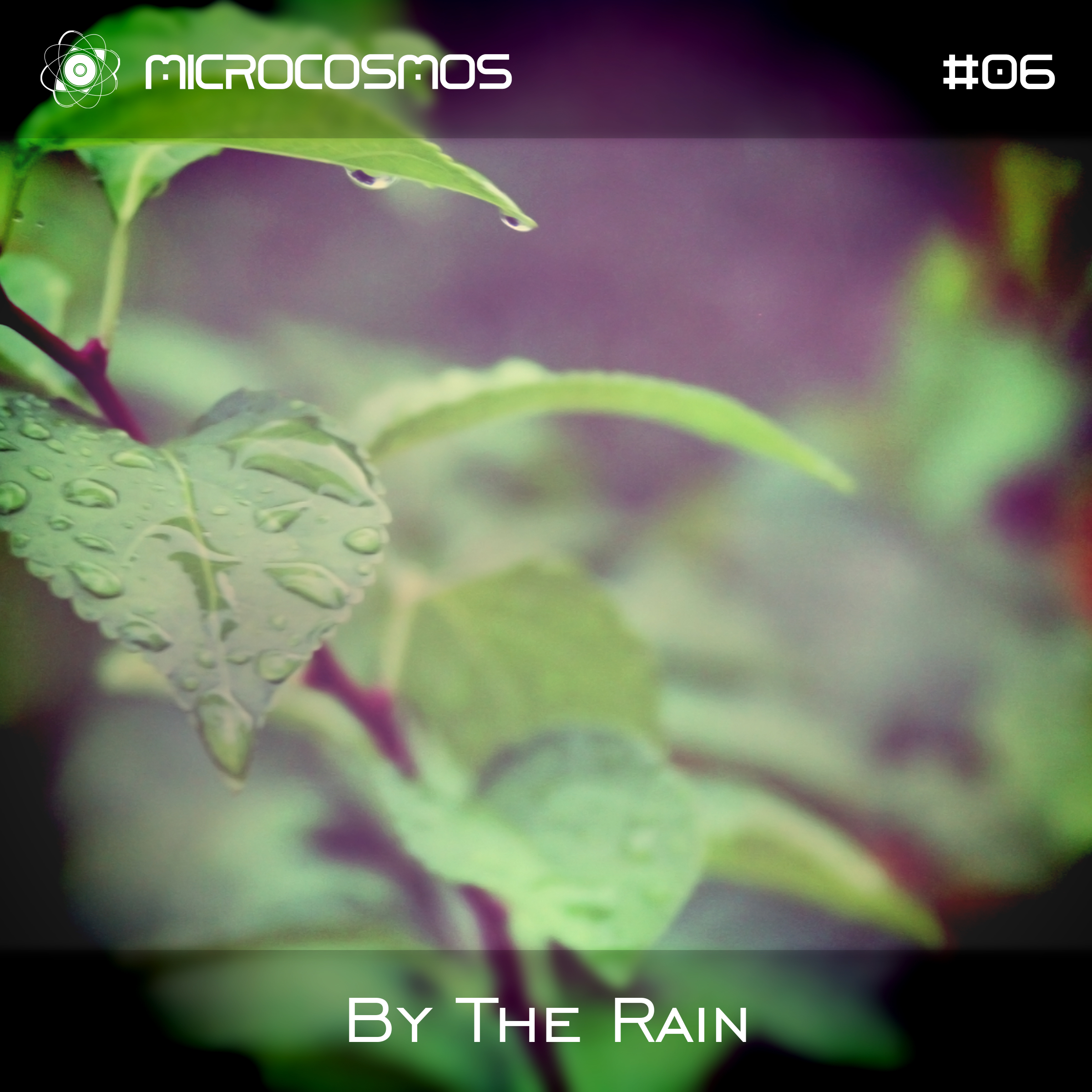 By the Rain – Microcosmos Chillout & Ambient Podcast 006
